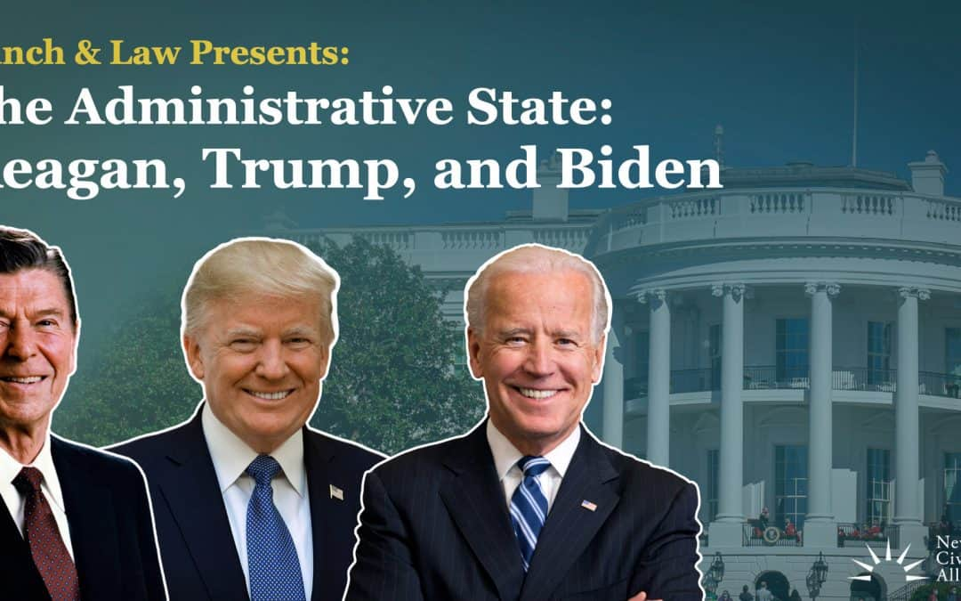 Lunch and Law: The Administrative State – Reagan, Trump, and Biden